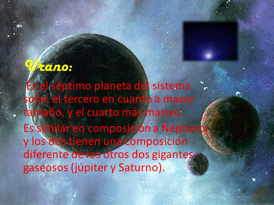 Urano: Es el séptimo planeta del sistema solar, el tercero en cuanto a mayor tamaño, y el cuarto más masivo. Es similar en composición a Neptuno, y lo