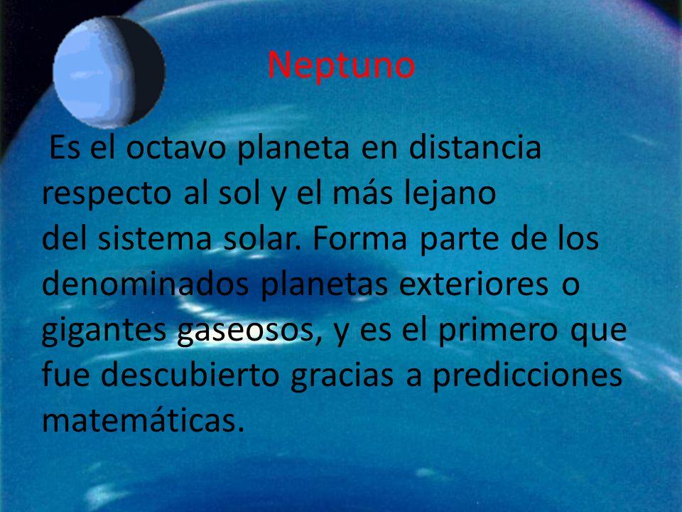 Neptuno Es el octavo planeta en distancia respecto al sol y el más lejano del sistema solar. Forma parte de los denominados planetas exteriores o giga