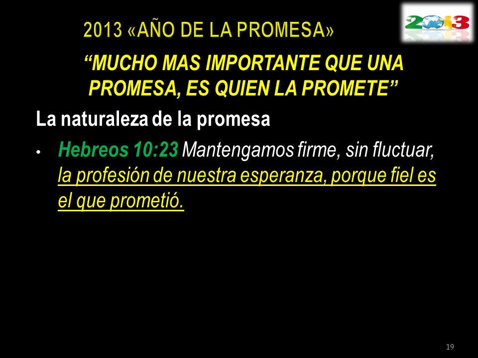 MUCHO MAS IMPORTANTE QUE UNA PROMESA, ES QUIEN LA PROMETE La naturaleza de la promesa Hebreos 10:23 Mantengamos firme, sin fluctuar, la profesión de n