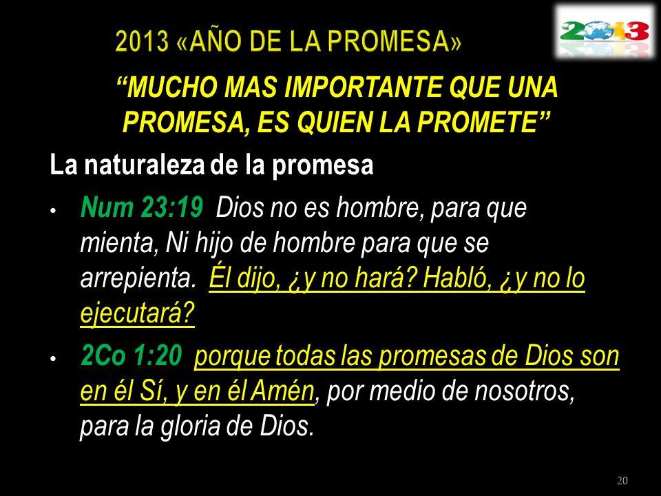 MUCHO MAS IMPORTANTE QUE UNA PROMESA, ES QUIEN LA PROMETE La naturaleza de la promesa Num 23:19 Dios no es hombre, para que mienta, Ni hijo de hombre