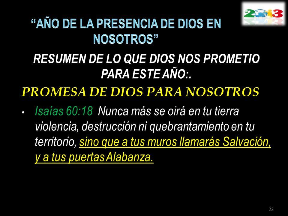 RESUMEN DE LO QUE DIOS NOS PROMETIO PARA ESTE AÑO:. PROMESA DE DIOS PARA NOSOTROS Isaías 60:18 Nunca más se oirá en tu tierra violencia, destrucción n