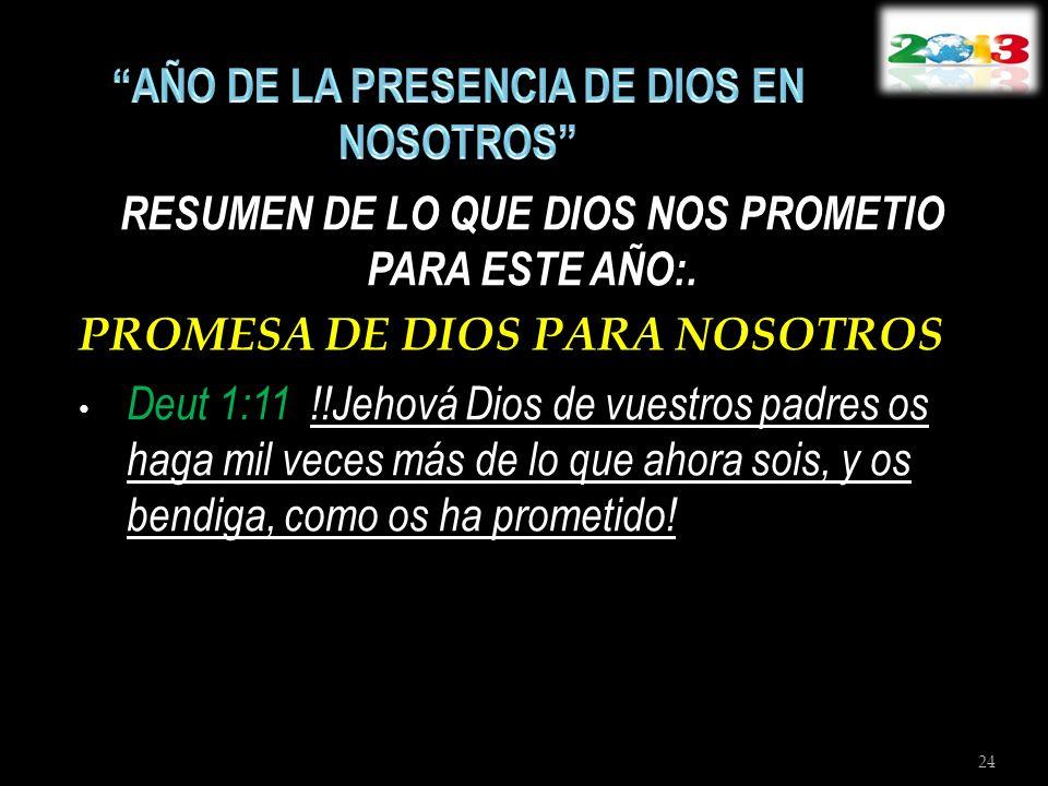 RESUMEN DE LO QUE DIOS NOS PROMETIO PARA ESTE AÑO:. PROMESA DE DIOS PARA NOSOTROS Deut 1:11 !!Jehová Dios de vuestros padres os haga mil veces más de