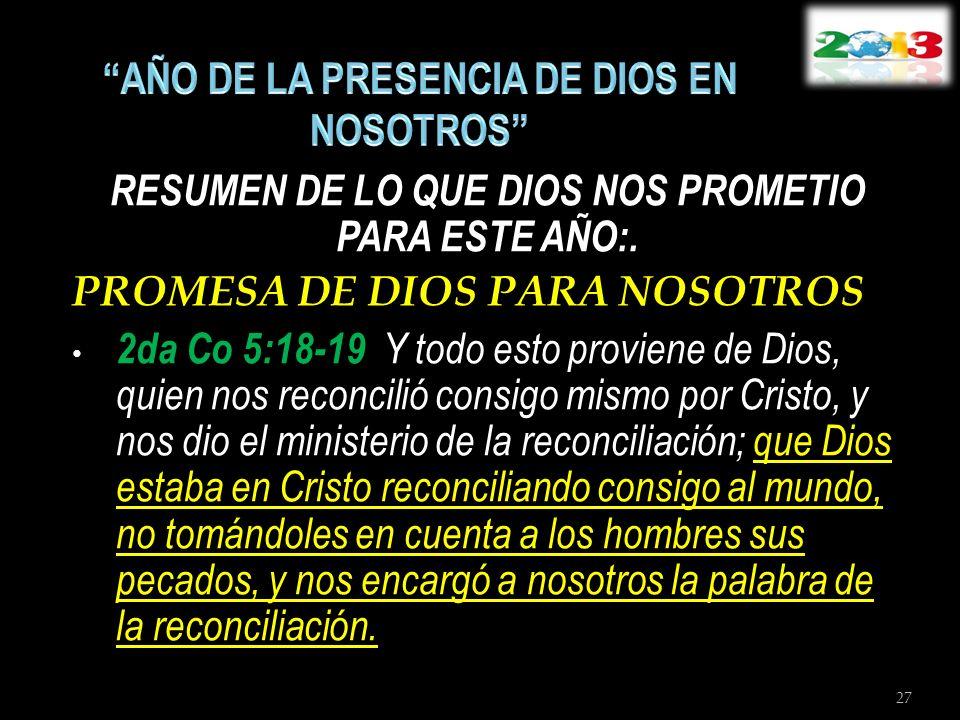 RESUMEN DE LO QUE DIOS NOS PROMETIO PARA ESTE AÑO:. PROMESA DE DIOS PARA NOSOTROS 2da Co 5:18-19 Y todo esto proviene de Dios, quien nos reconcilió co