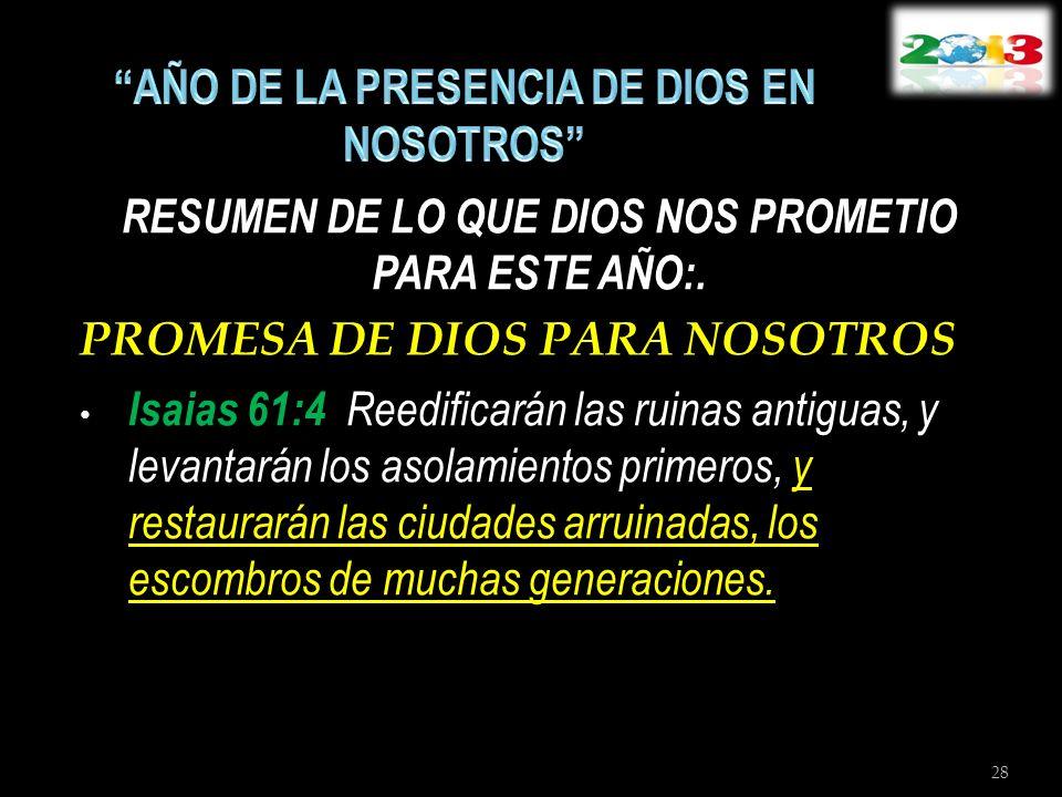 RESUMEN DE LO QUE DIOS NOS PROMETIO PARA ESTE AÑO:. PROMESA DE DIOS PARA NOSOTROS Isaias 61:4 Reedificarán las ruinas antiguas, y levantarán los asola