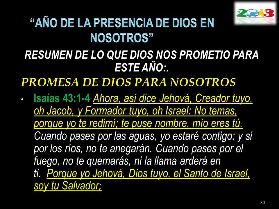 RESUMEN DE LO QUE DIOS NOS PROMETIO PARA ESTE AÑO:. PROMESA DE DIOS PARA NOSOTROS Isaías 43:1-4 Ahora, así dice Jehová, Creador tuyo, oh Jacob, y Form