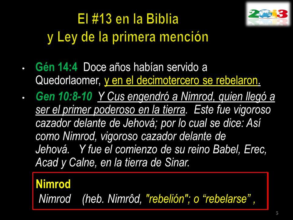 Gén 14:4 Doce años habían servido a Quedorlaomer, y en el decimotercero se rebelaron. Gen 10:8-10 Y Cus engendró a Nimrod, quien llegó a ser el primer