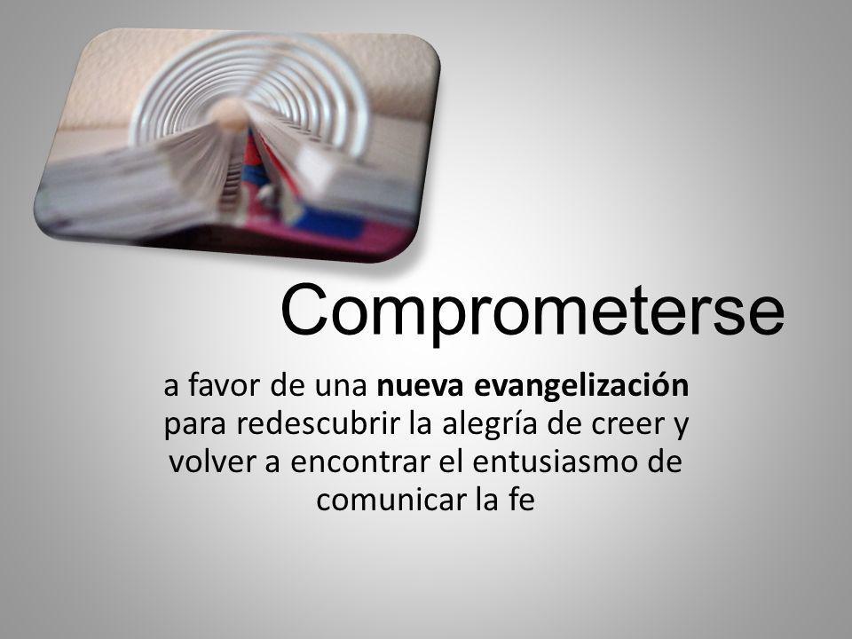Comprometerse a favor de una nueva evangelización para redescubrir la alegría de creer y volver a encontrar el entusiasmo de comunicar la fe
