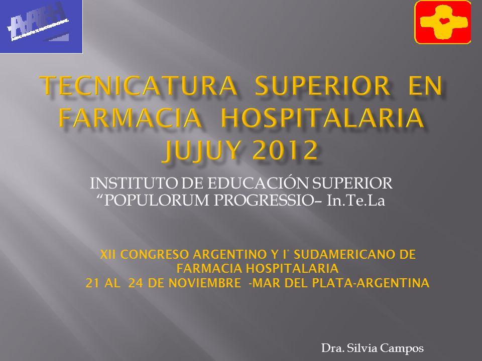 INSTITUTO DE EDUCACIÓN SUPERIOR POPULORUM PROGRESSIO– In.Te.La XII CONGRESO ARGENTINO Y I° SUDAMERICANO DE FARMACIA HOSPITALARIA 21 AL 24 DE NOVIEMBRE