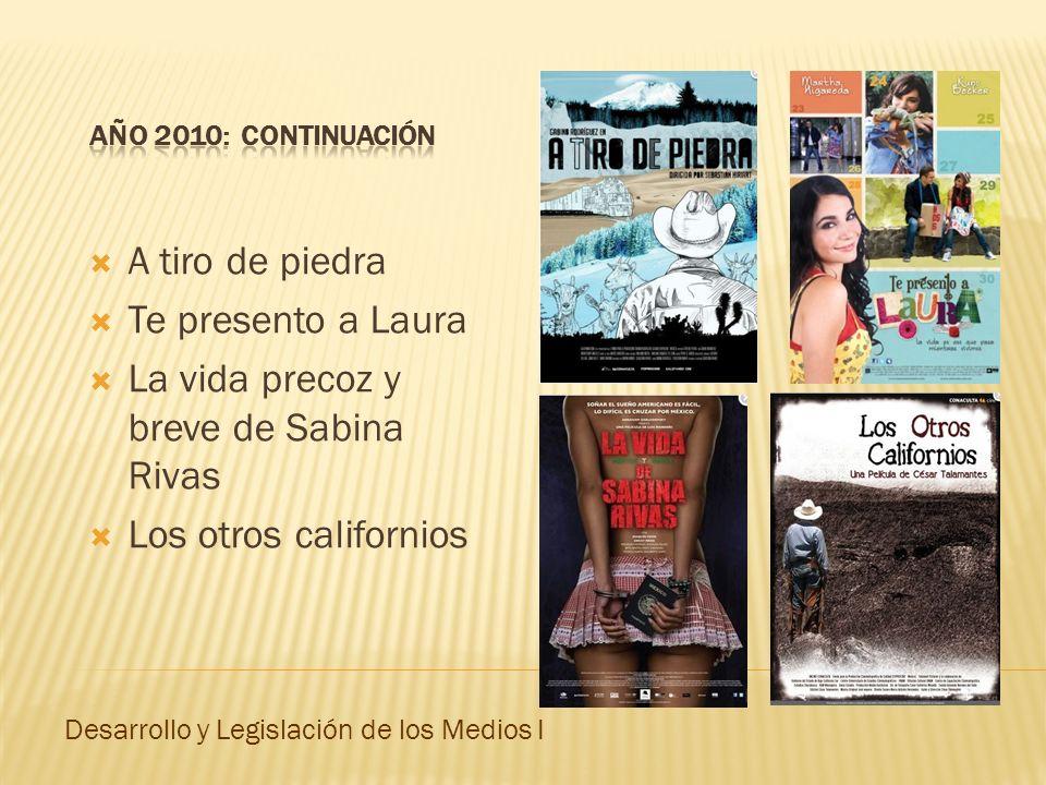 A tiro de piedra Te presento a Laura La vida precoz y breve de Sabina Rivas Los otros californios Desarrollo y Legislación de los Medios I