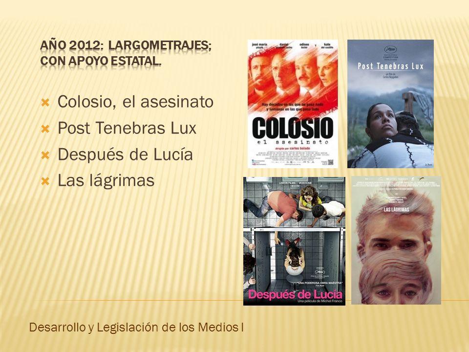 Colosio, el asesinato Post Tenebras Lux Después de Lucía Las lágrimas Desarrollo y Legislación de los Medios I