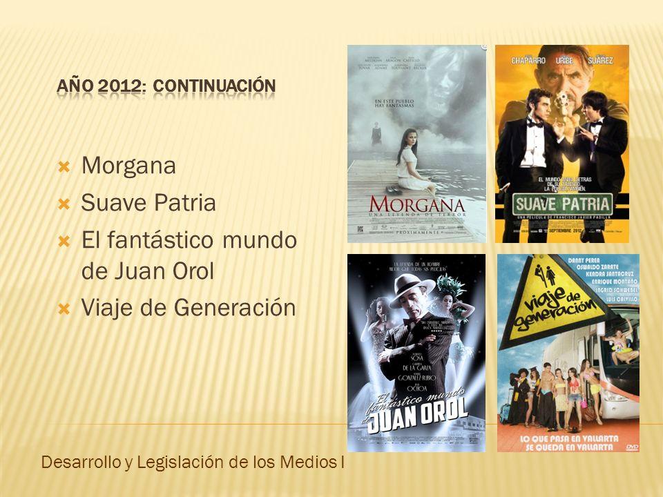Morgana Suave Patria El fantástico mundo de Juan Orol Viaje de Generación Desarrollo y Legislación de los Medios I