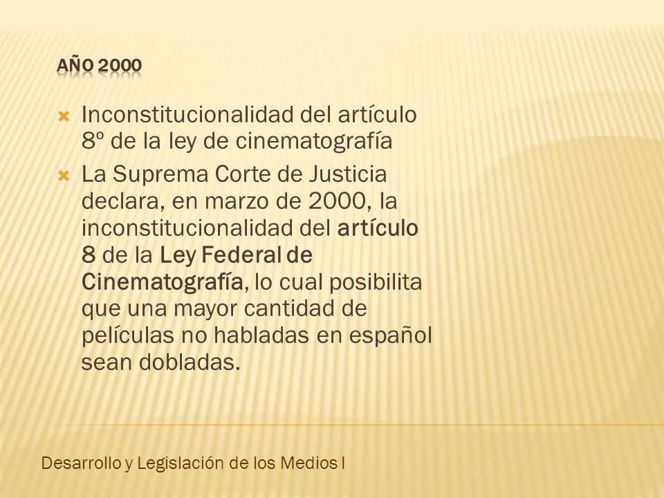Inconstitucionalidad del artículo 8º de la ley de cinematografía La Suprema Corte de Justicia declara, en marzo de 2000, la inconstitucionalidad del a