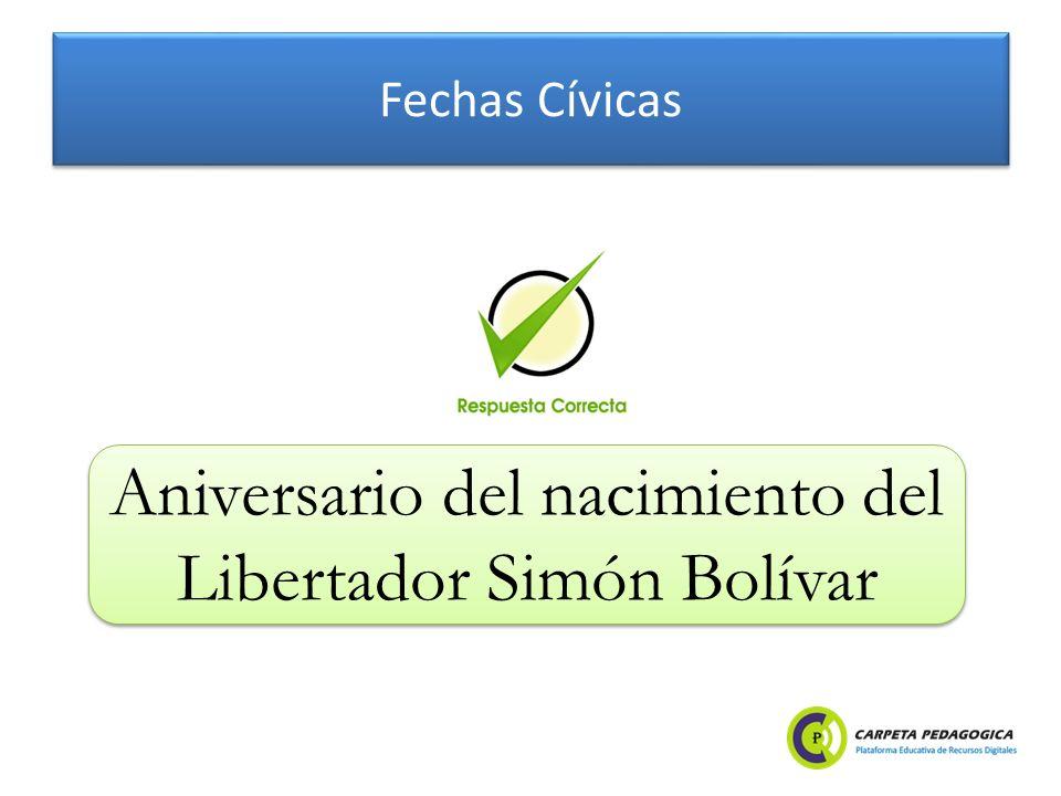 Fechas Cívicas Aniversario del nacimiento del Libertador Simón Bolívar