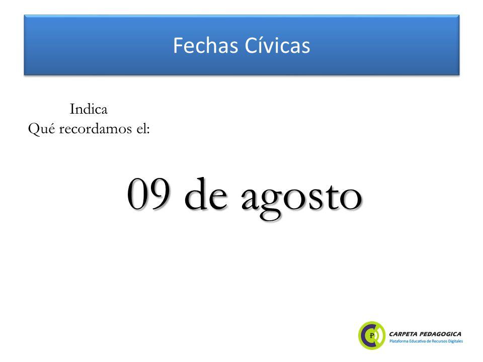 Fechas Cívicas 09 de agosto Indica Qué recordamos el: