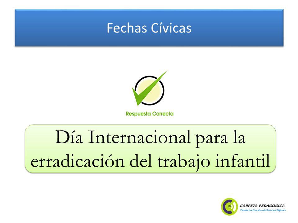 Fechas Cívicas Día Internacional para la erradicación del trabajo infantil