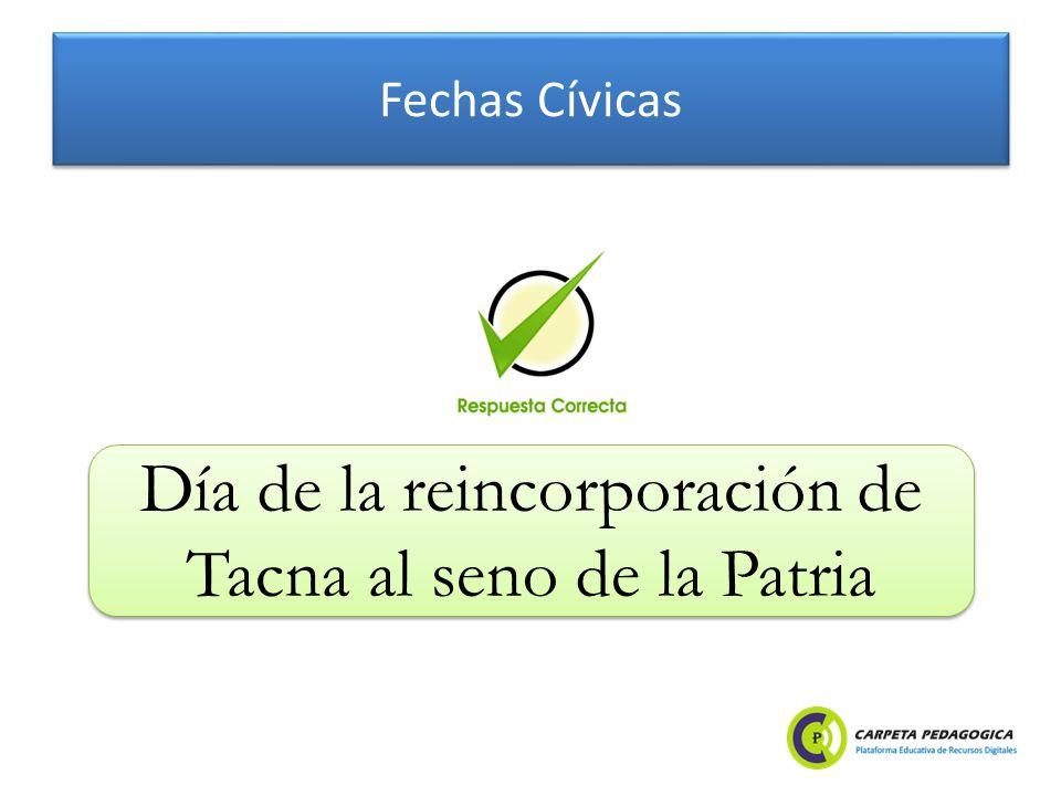 Fechas Cívicas Día de la reincorporación de Tacna al seno de la Patria