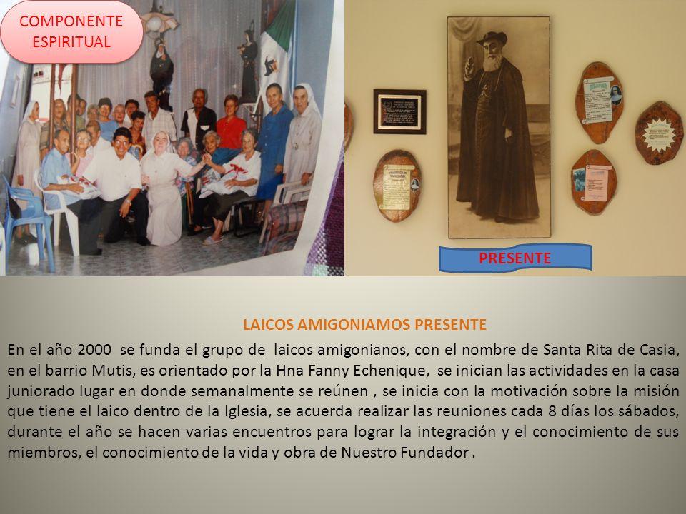 LAICOS AMIGONIAMOS PRESENTE En el año 2000 se funda el grupo de laicos amigonianos, con el nombre de Santa Rita de Casia, en el barrio Mutis, es orien