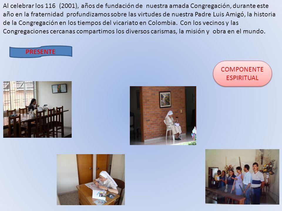 Al celebrar los 116 (2001), años de fundación de nuestra amada Congregación, durante este año en la fraternidad profundizamos sobre las virtudes de nu