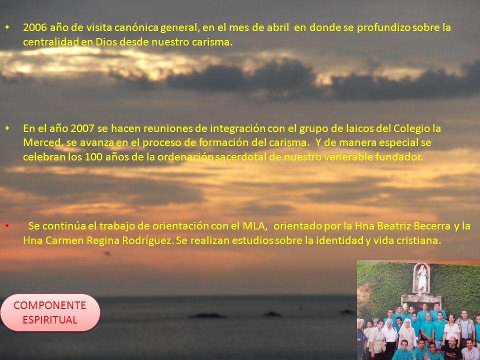 2006 año de visita canónica general, en el mes de abril en donde se profundizo sobre la centralidad en Dios desde nuestro carisma. En el año 2007 se h