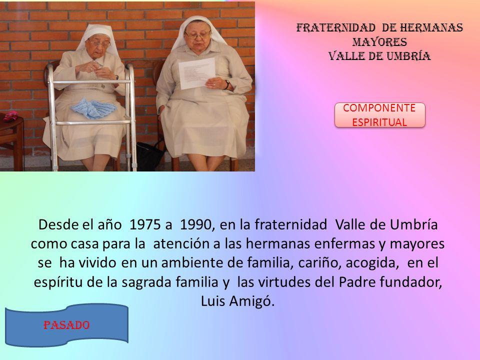 Fraternidad de hermanas mayores valle de umbría COMPONENTE ESPIRITUAL Desde el año 1975 a 1990, en la fraternidad Valle de Umbría como casa para la at