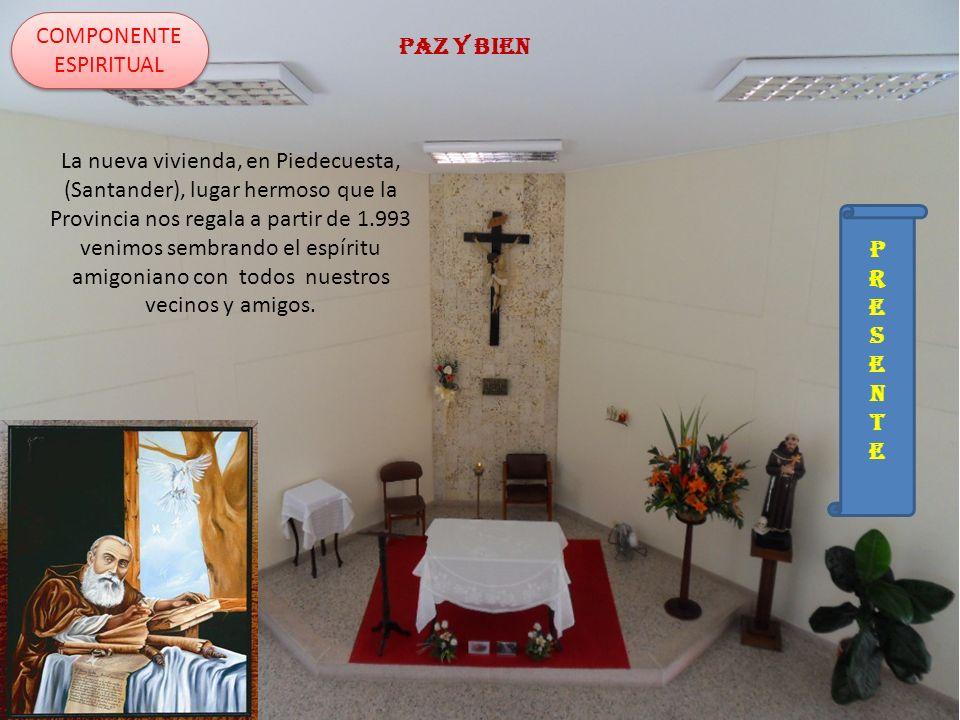 COMPONENTE ESPIRITUAL PRESENTEPRESENTE La nueva vivienda, en Piedecuesta, (Santander), lugar hermoso que la Provincia nos regala a partir de 1.993 ven