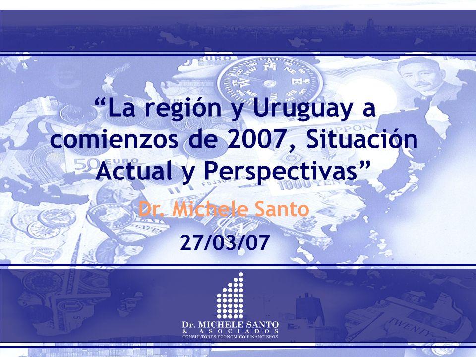 La región y Uruguay a comienzos de 2007, Situación Actual y Perspectivas Dr. Michele Santo 27/03/07
