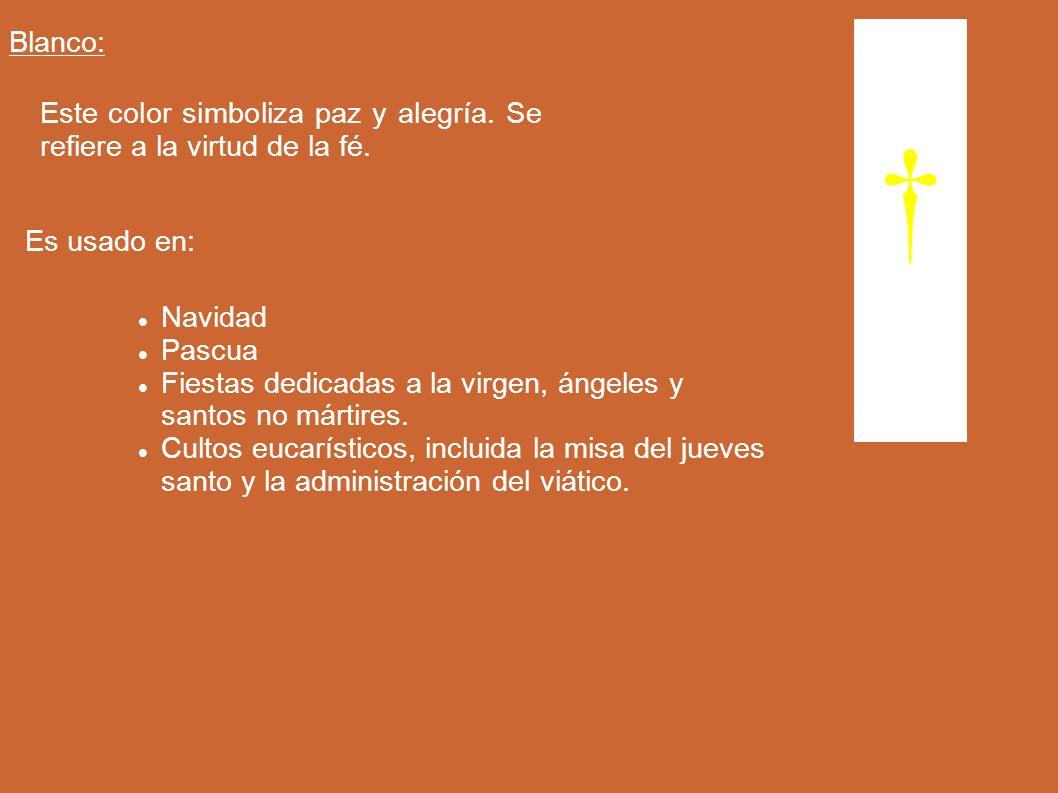 Blanco: Este color simboliza paz y alegría. Se refiere a la virtud de la fé. Es usado en: Navidad Pascua Fiestas dedicadas a la virgen, ángeles y sant