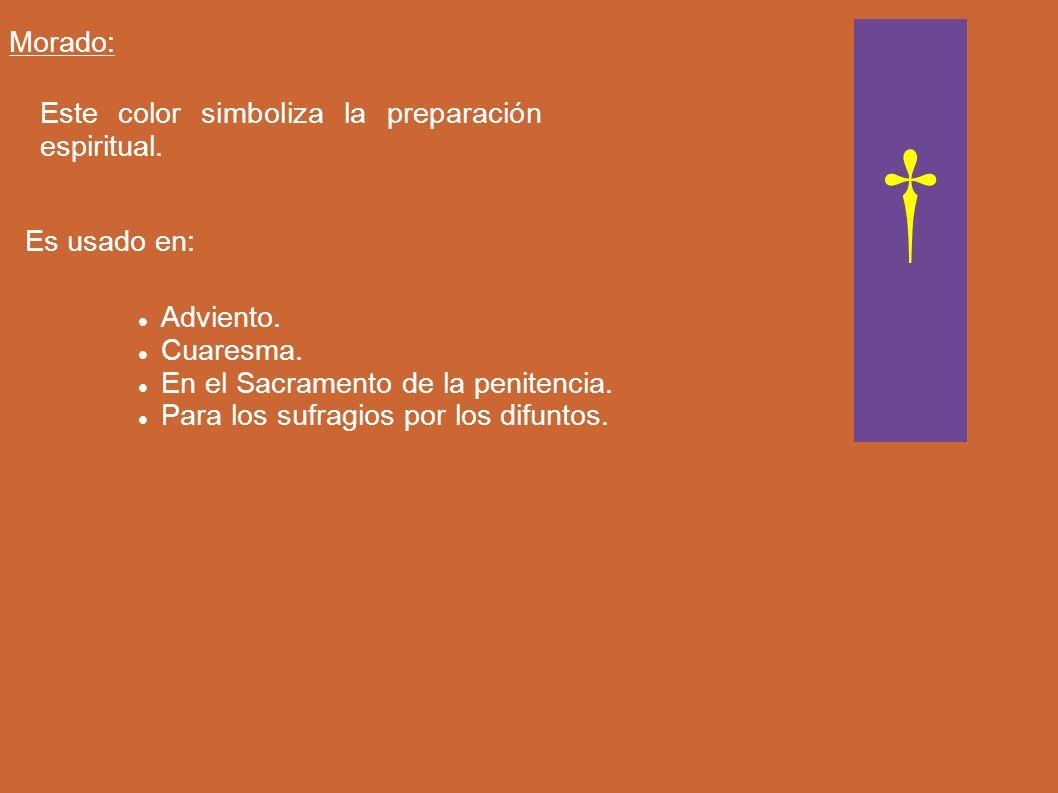 Morado: Este color simboliza la preparación espiritual. Es usado en: Adviento. Cuaresma. En el Sacramento de la penitencia. Para los sufragios por los