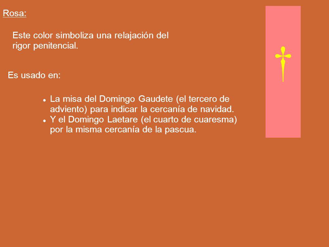 Rosa: Este color simboliza una relajación del rigor penitencial. Es usado en: La misa del Domingo Gaudete (el tercero de adviento) para indicar la cer