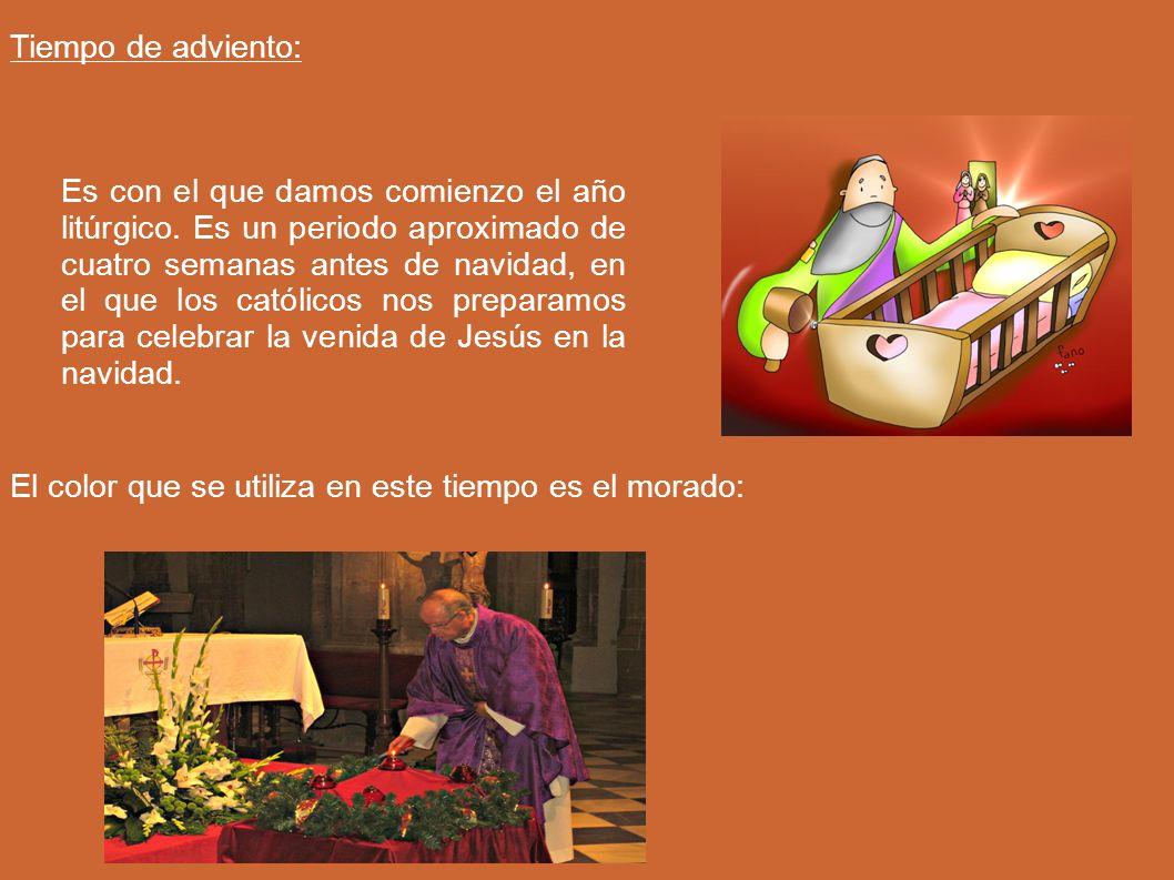 Tiempo de adviento: Es con el que damos comienzo el año litúrgico. Es un periodo aproximado de cuatro semanas antes de navidad, en el que los católico