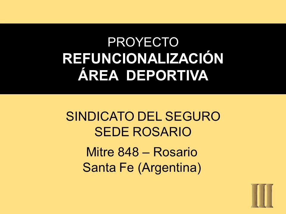 PROYECTO REFUNCIONALIZACIÓN ÁREA DEPORTIVA SINDICATO DEL SEGURO SEDE ROSARIO Mitre 848 – Rosario Santa Fe (Argentina)