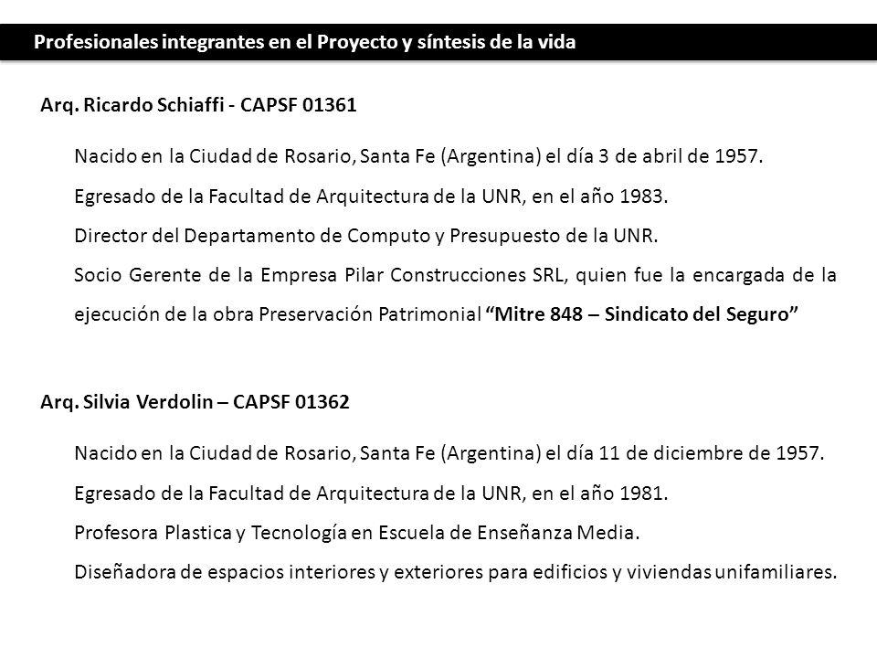 Profesionales integrantes en el Proyecto y síntesis de la vida Arq. Ricardo Schiaffi - CAPSF 01361 Arq. Silvia Verdolin – CAPSF 01362 Nacido en la Ciu