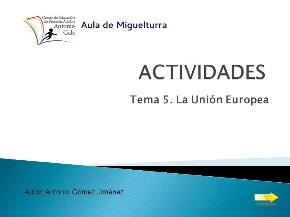 Tema 5. La Unión Europea Autor: Antonio Gómez Jiménez