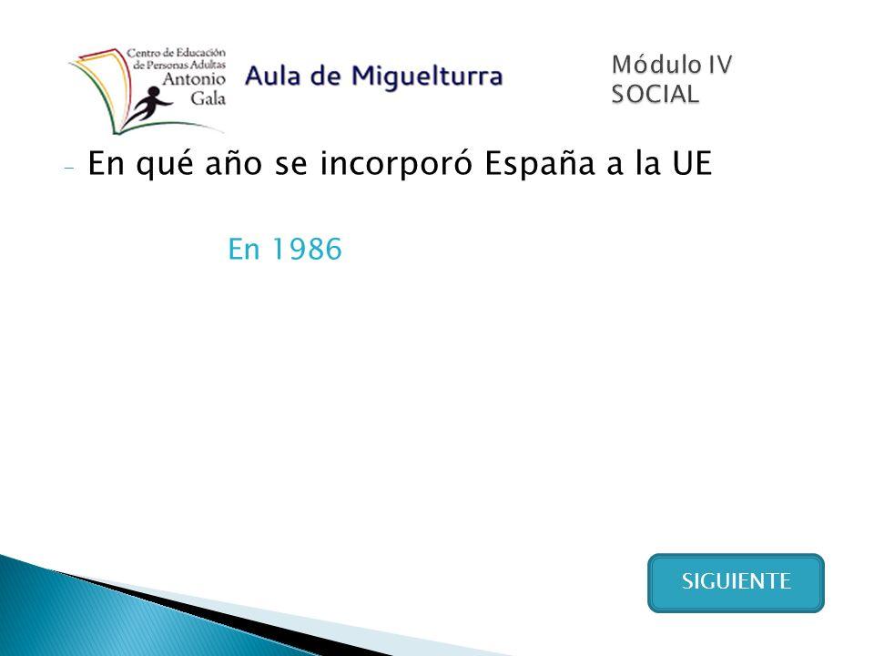 - En qué año se incorporó España a la UE En 1986 SIGUIENTE