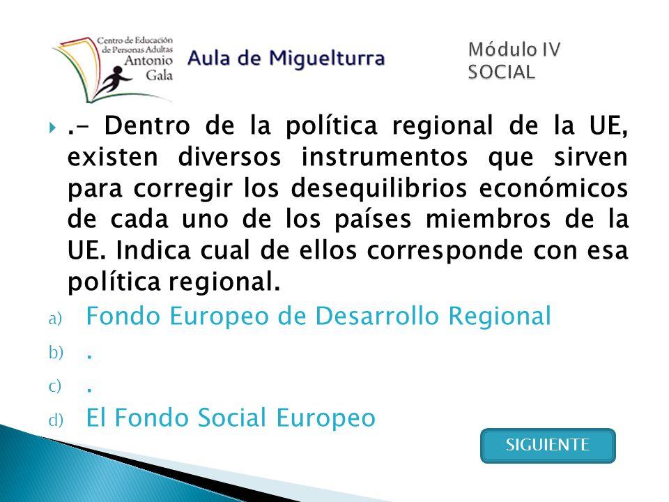.- Dentro de la política regional de la UE, existen diversos instrumentos que sirven para corregir los desequilibrios económicos de cada uno de los países miembros de la UE.