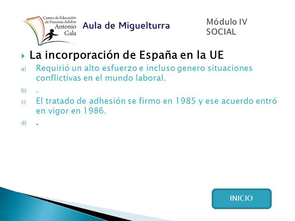 La incorporación de España en la UE a) Requirió un alto esfuerzo e incluso genero situaciones conflictivas en el mundo laboral.