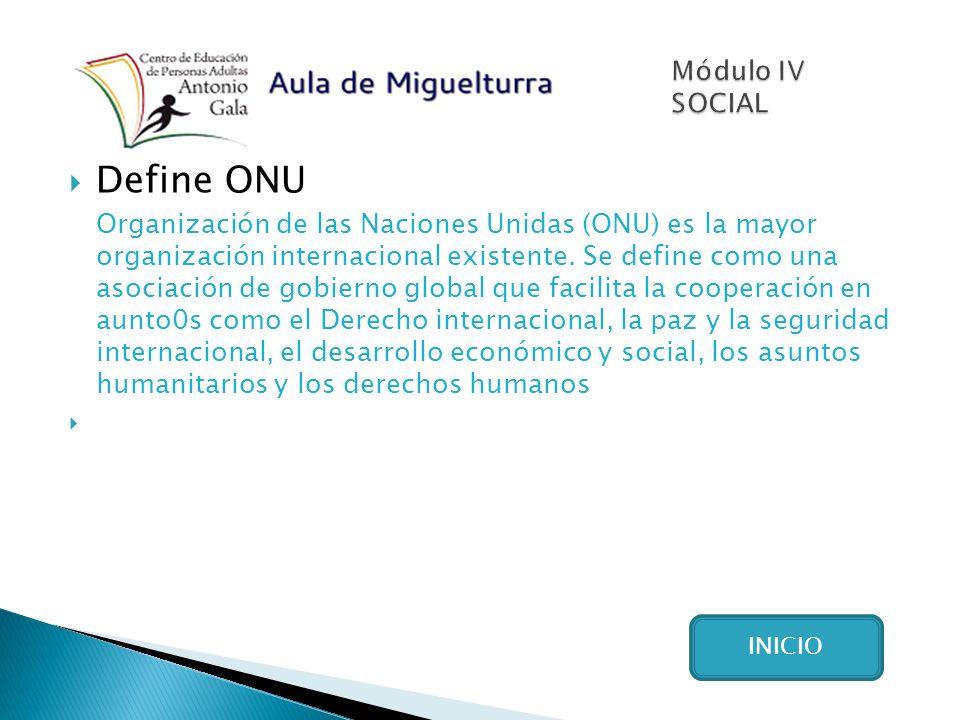Define ONU Organización de las Naciones Unidas (ONU) es la mayor organización internacional existente.