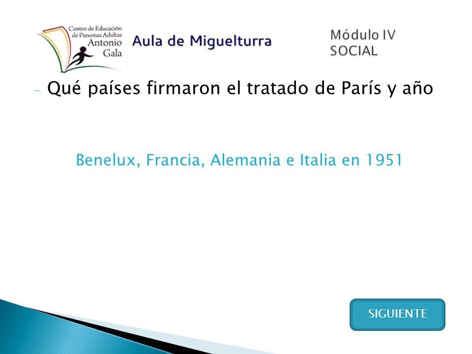 - Qué países firmaron el tratado de París y año Benelux, Francia, Alemania e Italia en 1951 SIGUIENTE