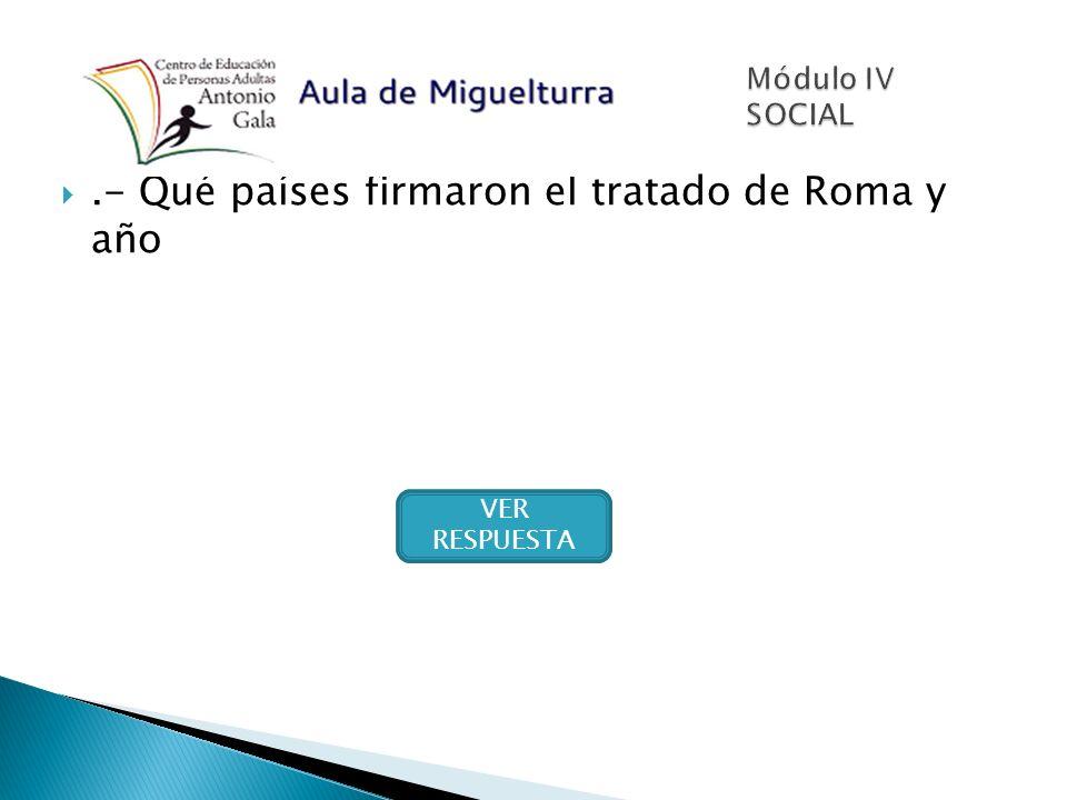 .- Qué países firmaron el tratado de Roma y año Benelux, Francia, Alemania e Italia en 1957 SIGUIENTE