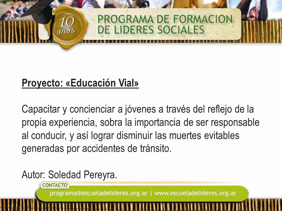 Proyecto: «Educación Vial» Capacitar y concienciar a jóvenes a través del reflejo de la propia experiencia, sobra la importancia de ser responsable al