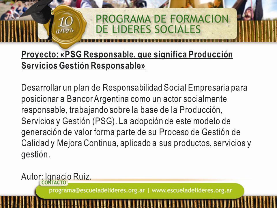 Proyecto: «PSG Responsable, que significa Producción Servicios Gestión Responsable» Desarrollar un plan de Responsabilidad Social Empresaria para posicionar a Bancor Argentina como un actor socialmente responsable, trabajando sobre la base de la Producción, Servicios y Gestión (PSG).