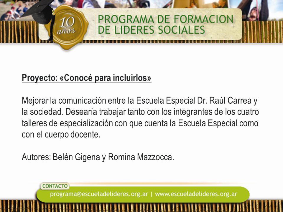 Proyecto: «Conocé para incluirlos» Mejorar la comunicación entre la Escuela Especial Dr. Raúl Carrea y la sociedad. Desearía trabajar tanto con los in