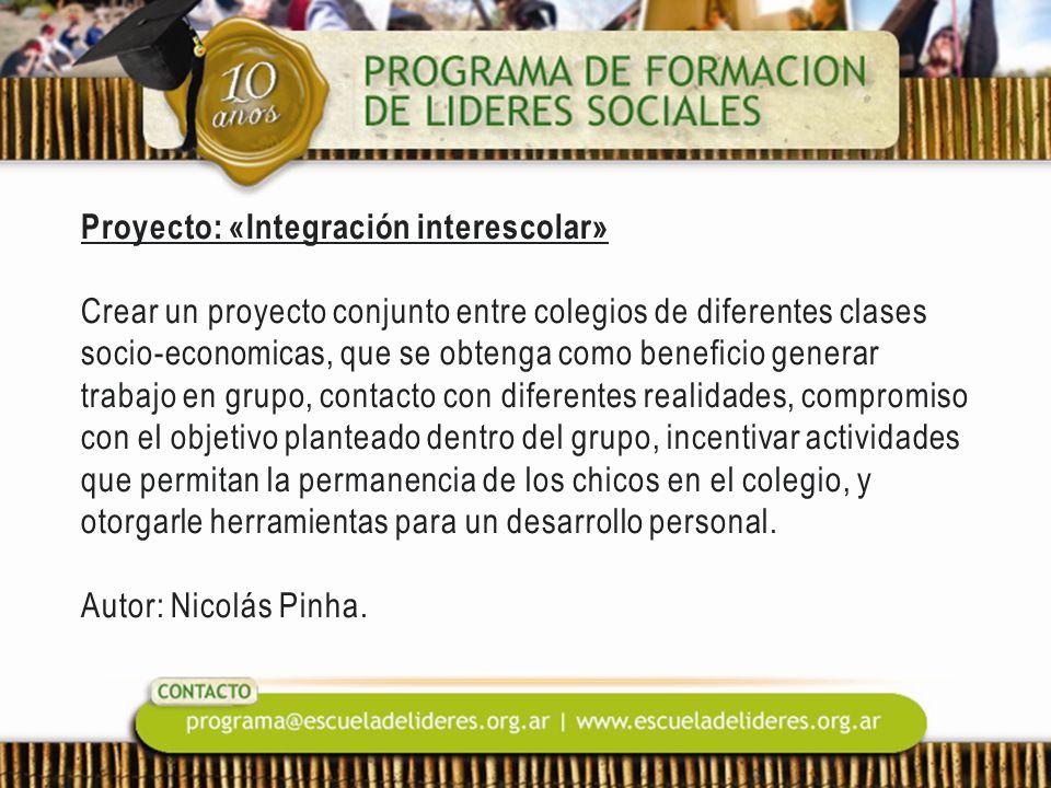 Proyecto: «Integración interescolar» Crear un proyecto conjunto entre colegios de diferentes clases socio-economicas, que se obtenga como beneficio ge