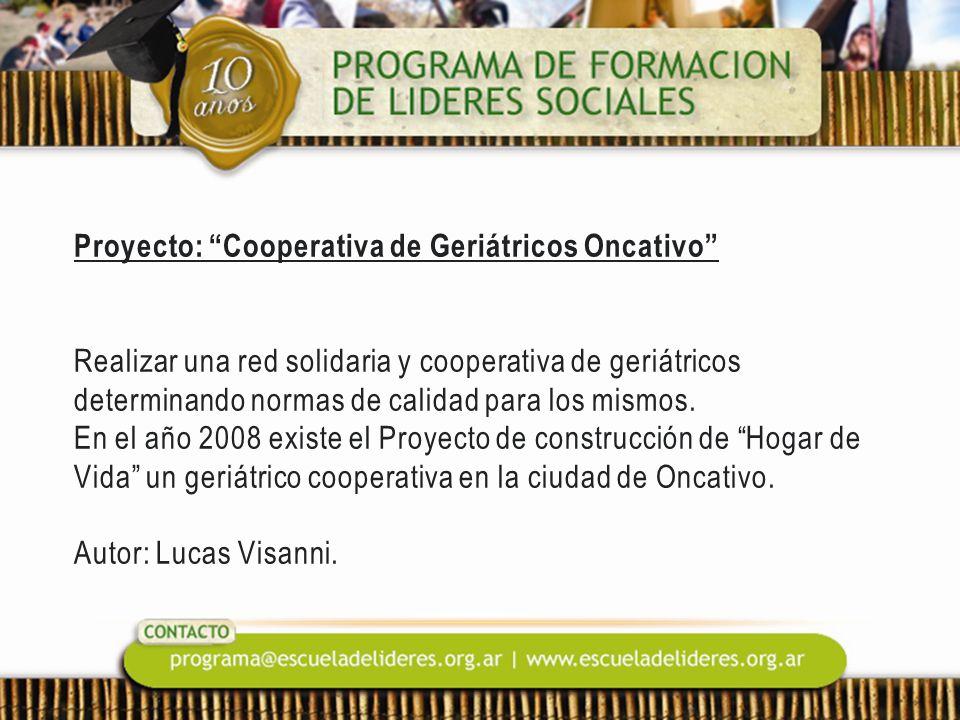 Proyecto: Cooperativa de Geriátricos Oncativo Realizar una red solidaria y cooperativa de geriátricos determinando normas de calidad para los mismos.
