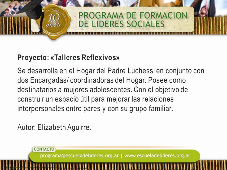 Proyecto: «Talleres Reflexivos» Se desarrolla en el Hogar del Padre Luchessi en conjunto con dos Encargadas/ coordinadoras del Hogar. Posee como desti