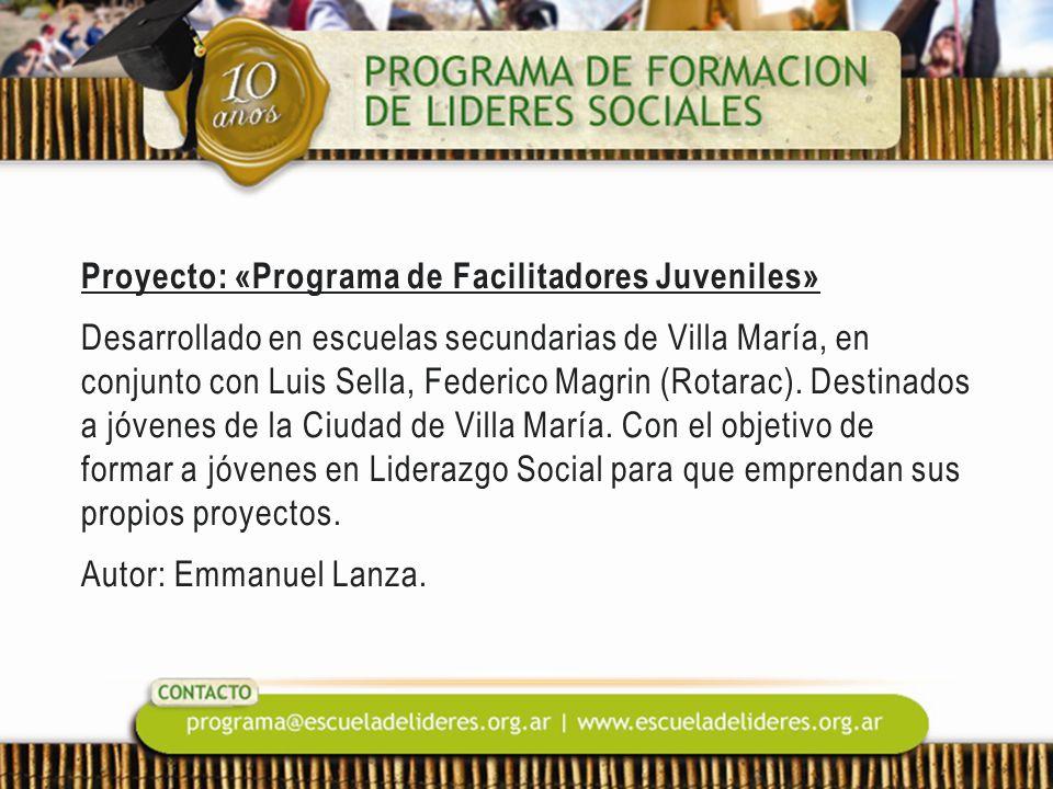 Proyecto: «Programa de Facilitadores Juveniles» Desarrollado en escuelas secundarias de Villa María, en conjunto con Luis Sella, Federico Magrin (Rota