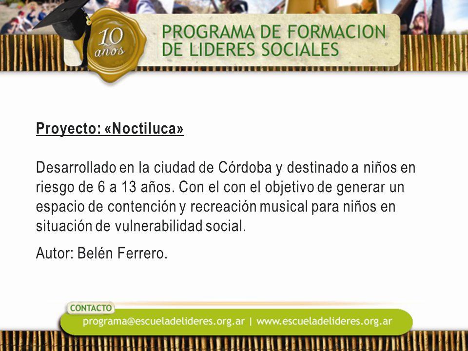 Proyecto: «Noctiluca» Desarrollado en la ciudad de Córdoba y destinado a niños en riesgo de 6 a 13 años. Con el con el objetivo de generar un espacio