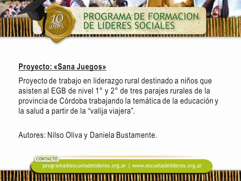 Proyecto: «Sana Juegos» Proyecto de trabajo en liderazgo rural destinado a niños que asisten al EGB de nivel 1° y 2° de tres parajes rurales de la provincia de Córdoba trabajando la temática de la educación y la salud a partir de la valija viajera.
