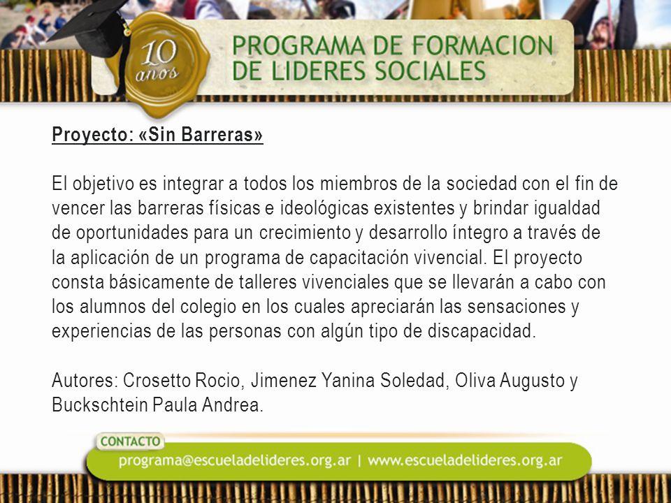 Proyecto: «Sin Barreras» El objetivo es integrar a todos los miembros de la sociedad con el fin de vencer las barreras físicas e ideológicas existente