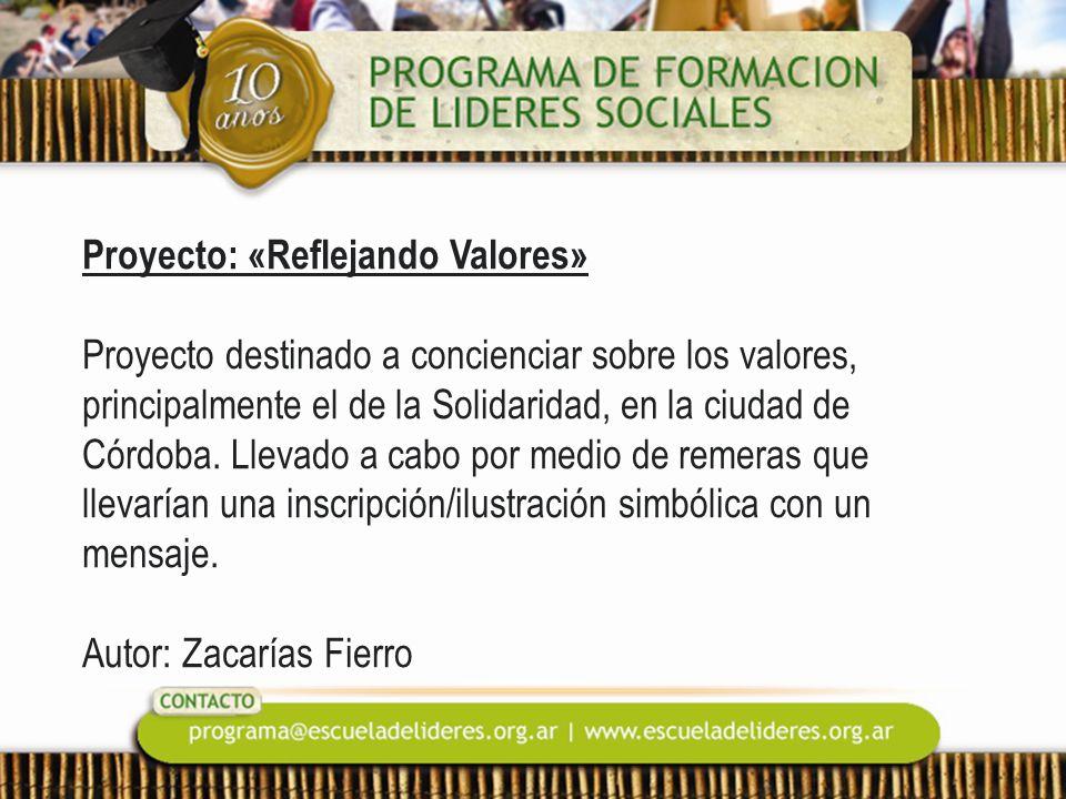 Proyecto: «Reflejando Valores» Proyecto destinado a concienciar sobre los valores, principalmente el de la Solidaridad, en la ciudad de Córdoba. Lleva